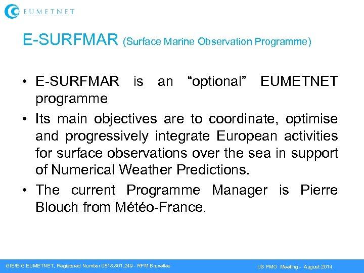 "E-SURFMAR (Surface Marine Observation Programme) • E-SURFMAR is an ""optional"" EUMETNET programme • Its"