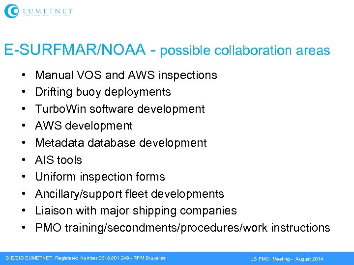 E-SURFMAR/NOAA - possible collaboration areas • • • Manual VOS and AWS inspections Drifting