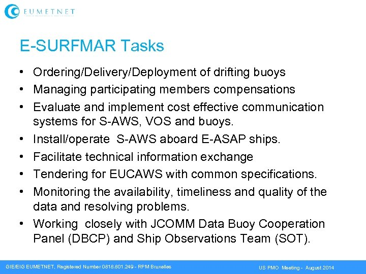 E-SURFMAR Tasks • Ordering/Delivery/Deployment of drifting buoys • Managing participating members compensations • Evaluate