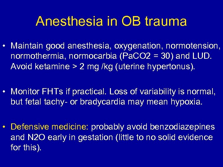 Anesthesia in OB trauma • Maintain good anesthesia, oxygenation, normotension, normothermia, normocarbia (Pa. CO
