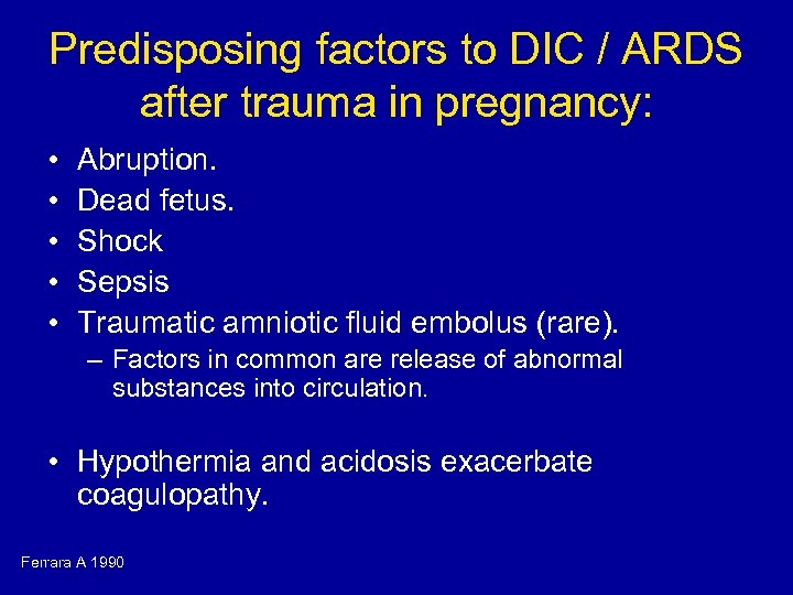 Predisposing factors to DIC / ARDS after trauma in pregnancy: • • • Abruption.