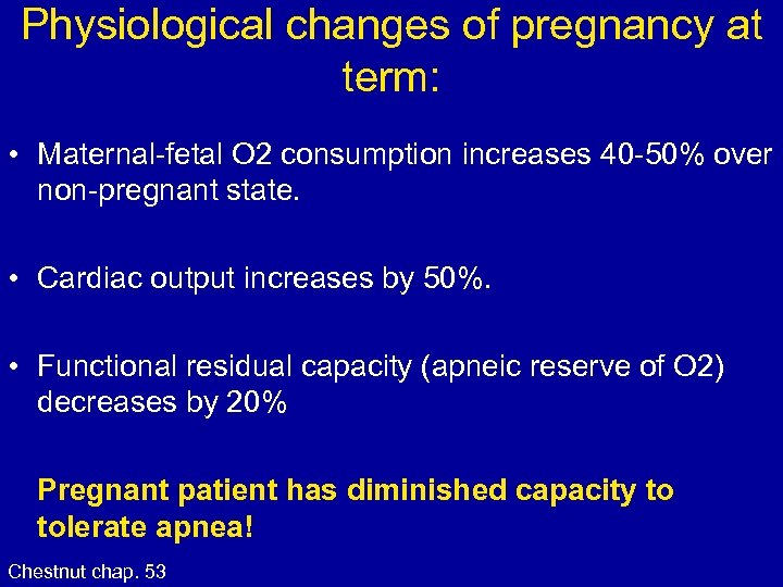Physiological changes of pregnancy at term: • Maternal-fetal O 2 consumption increases 40 -50%