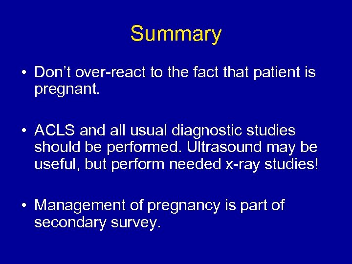 Summary • Don't over-react to the fact that patient is pregnant. • ACLS and