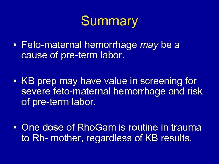 Summary • Feto-maternal hemorrhage may be a cause of pre-term labor. • KB prep