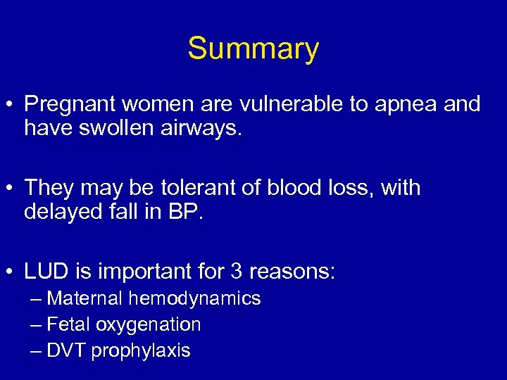 Summary • Pregnant women are vulnerable to apnea and have swollen airways. • They