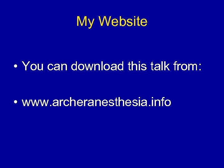 My Website • You can download this talk from: • www. archeranesthesia. info