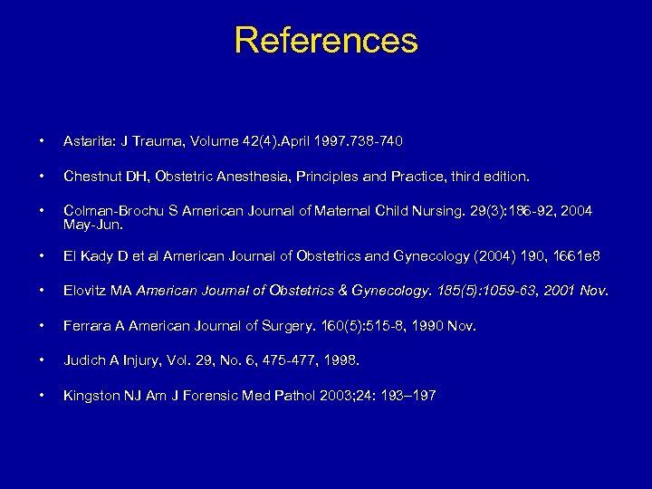 References • Astarita: J Trauma, Volume 42(4). April 1997. 738 -740 • Chestnut DH,