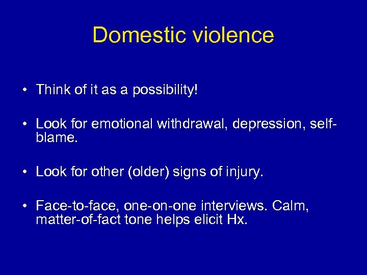 Domestic violence • Think of it as a possibility! • Look for emotional withdrawal,