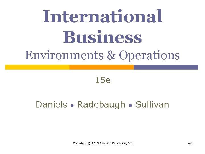 International Business Environments & Operations 15 e Daniels ● Radebaugh ● Copyright © 2015