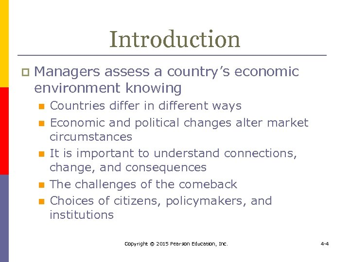 Introduction p Managers assess a country's economic environment knowing n n n Countries differ