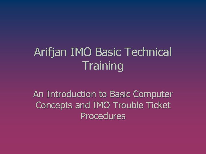 Arifjan IMO Basic Technical Training An Introduction to Basic Computer Concepts and IMO Trouble