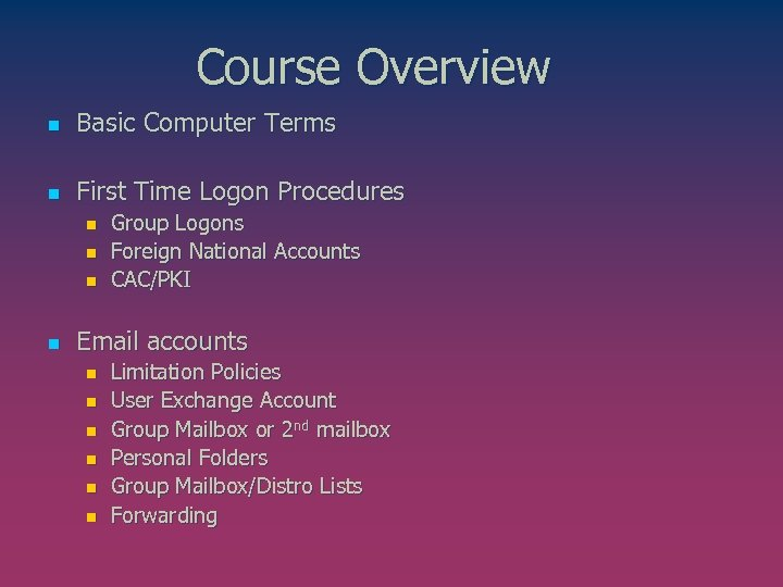 Course Overview n Basic Computer Terms n First Time Logon Procedures n n Group