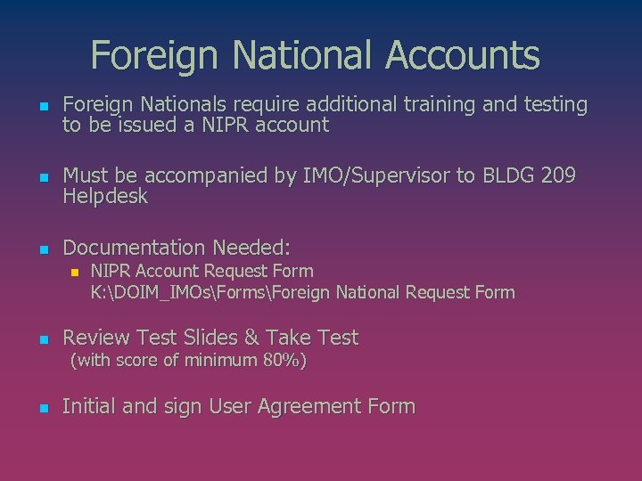 Foreign National Accounts n Foreign Nationals require additional training and testing to be issued