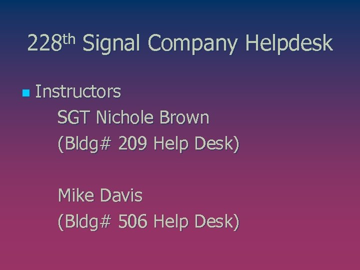 228 th Signal Company Helpdesk Instructors SGT Nichole Brown (Bldg# 209 Help Desk) n