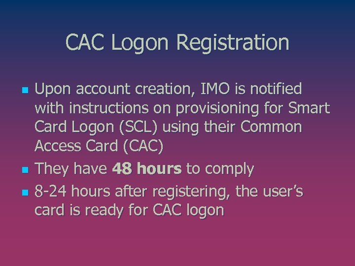 CAC Logon Registration n Upon account creation, IMO is notified with instructions on provisioning