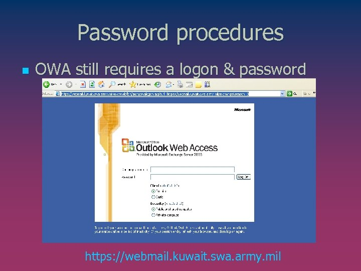 Password procedures n OWA still requires a logon & password https: //webmail. kuwait. swa.