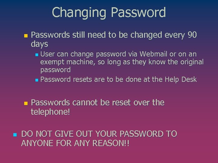 Changing Password n Passwords still need to be changed every 90 days User can