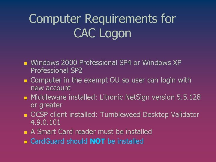 Computer Requirements for CAC Logon n n n Windows 2000 Professional SP 4 or