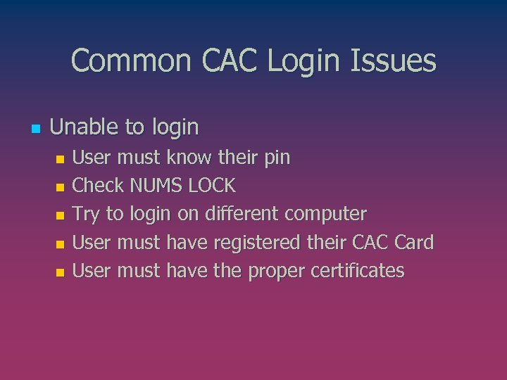 Common CAC Login Issues n Unable to login User must know their pin n