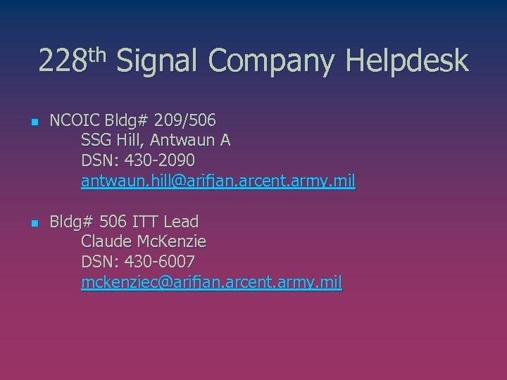 228 th Signal Company Helpdesk n n NCOIC Bldg# 209/506 SSG Hill, Antwaun A