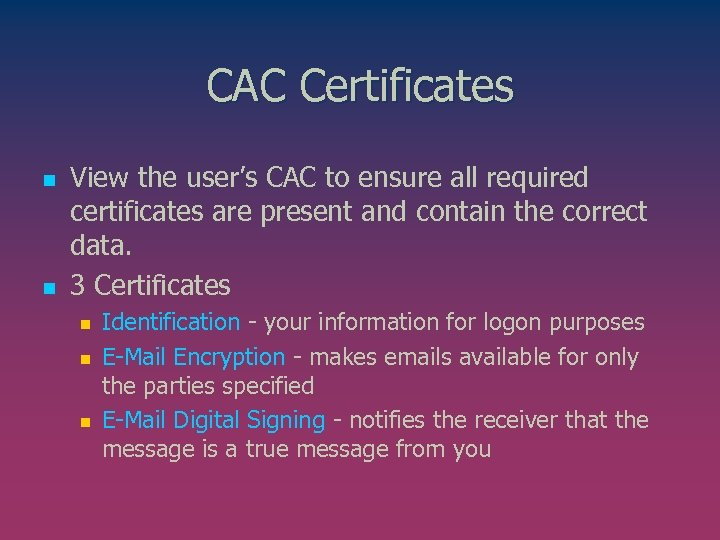 CAC Certificates n n View the user's CAC to ensure all required certificates are