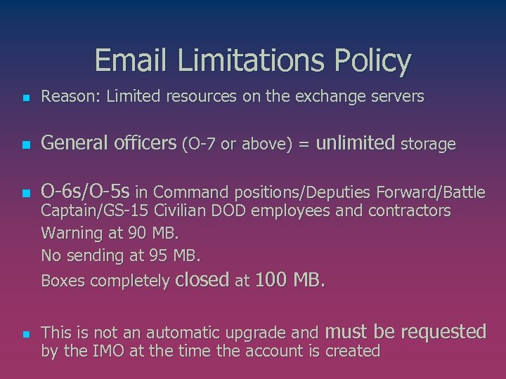 Email Limitations Policy n Reason: Limited resources on the exchange servers n General officers
