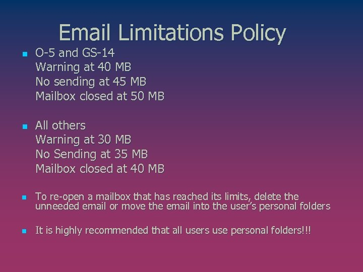 Email Limitations Policy n n O-5 and GS-14 Warning at 40 MB No sending
