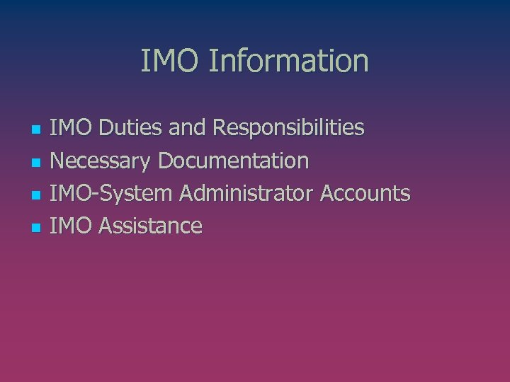 IMO Information n n IMO Duties and Responsibilities Necessary Documentation IMO-System Administrator Accounts IMO