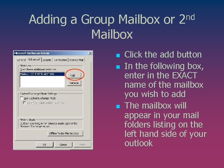Adding a Group Mailbox or 2 nd Mailbox n n n Click the add