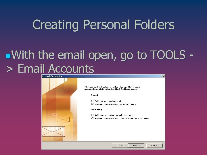 Creating Personal Folders n. With the email open, go to TOOLS - > Email