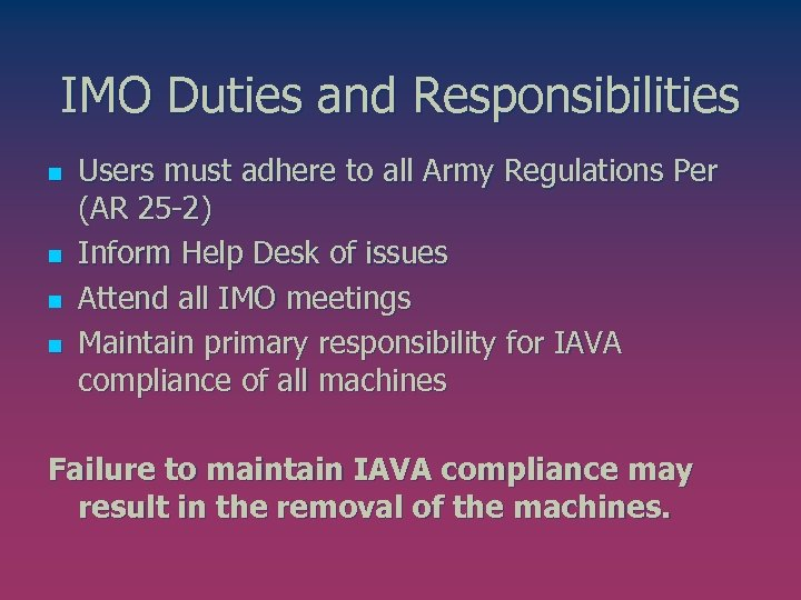IMO Duties and Responsibilities n n Users must adhere to all Army Regulations Per