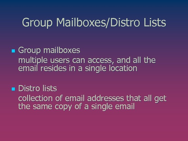 Group Mailboxes/Distro Lists n n Group mailboxes multiple users can access, and all the