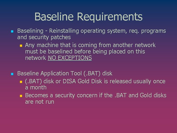 Baseline Requirements n n Baselining - Reinstalling operating system, req. programs and security patches