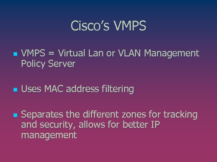 Cisco's VMPS n n n VMPS = Virtual Lan or VLAN Management Policy Server