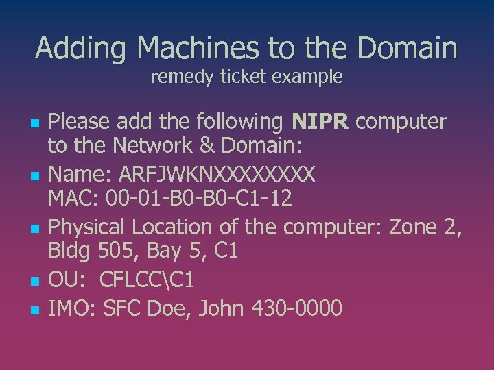 Adding Machines to the Domain remedy ticket example n n n Please add the