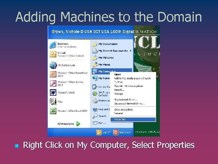 Adding Machines to the Domain n Right Click on My Computer, Select Properties