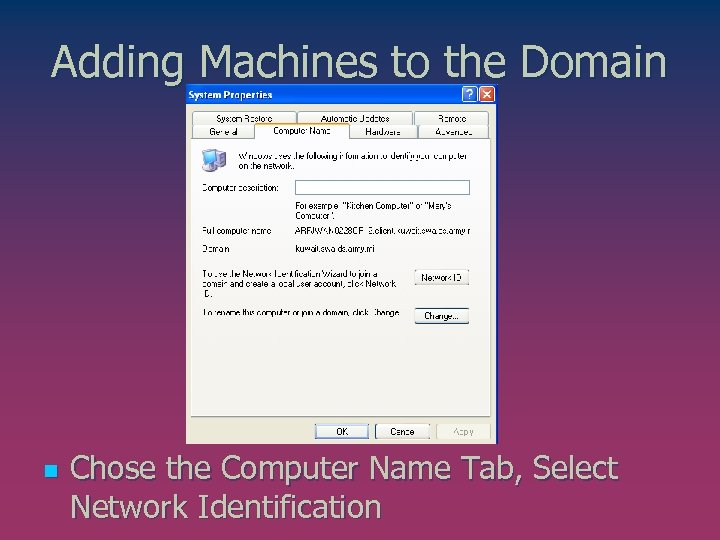 Adding Machines to the Domain n Chose the Computer Name Tab, Select Network Identification