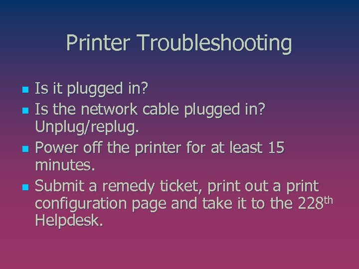 Printer Troubleshooting n n Is it plugged in? Is the network cable plugged in?