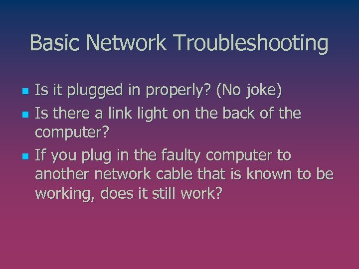 Basic Network Troubleshooting n n n Is it plugged in properly? (No joke) Is