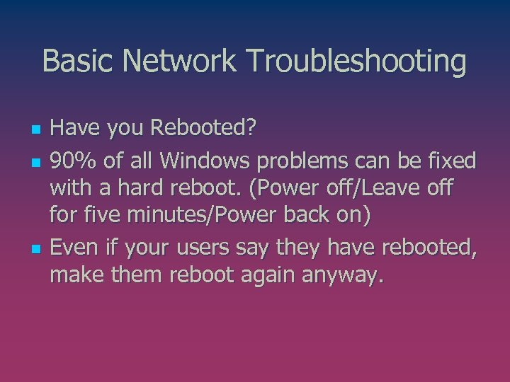 Basic Network Troubleshooting n n n Have you Rebooted? 90% of all Windows problems