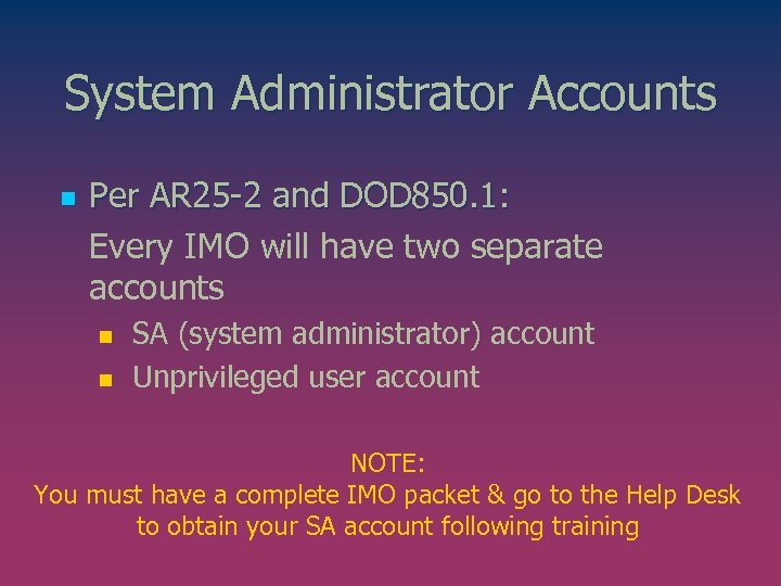 System Administrator Accounts n Per AR 25 -2 and DOD 850. 1: Every IMO