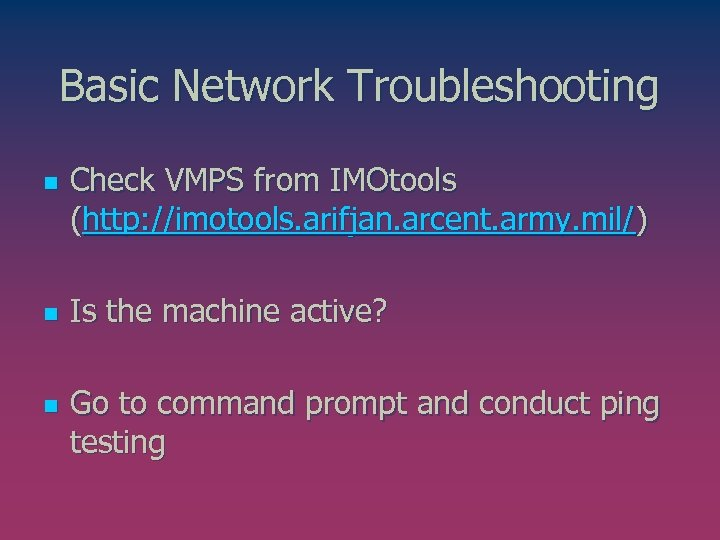 Basic Network Troubleshooting n n n Check VMPS from IMOtools (http: //imotools. arifjan. arcent.