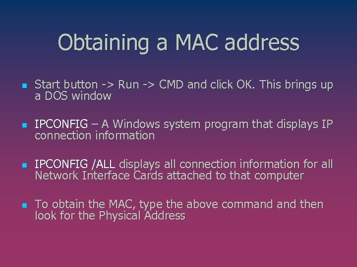 Obtaining a MAC address n Start button -> Run -> CMD and click OK.