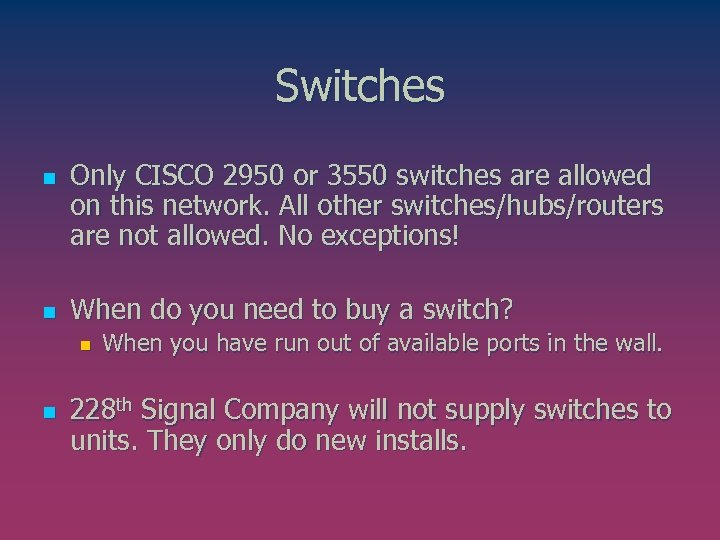 Switches n n Only CISCO 2950 or 3550 switches are allowed on this network.