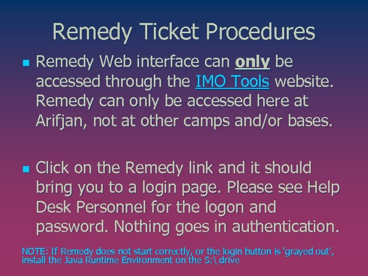 Remedy Ticket Procedures n n Remedy Web interface can only be accessed through the