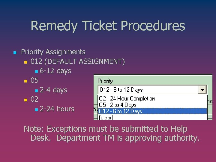 Remedy Ticket Procedures n Priority Assignments n 012 (DEFAULT ASSIGNMENT) n 6 -12 days