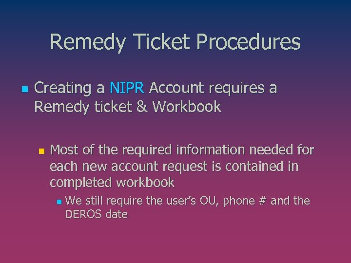 Remedy Ticket Procedures n Creating a NIPR Account requires a Remedy ticket & Workbook