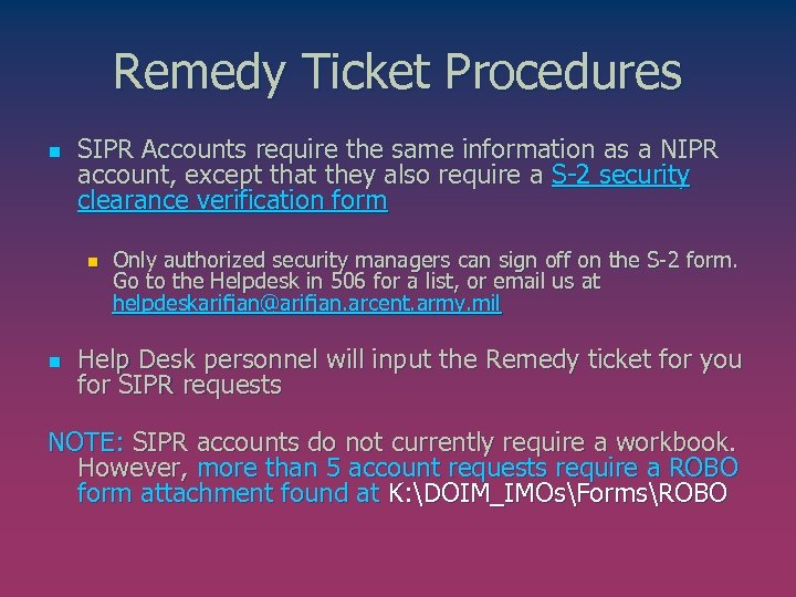 Remedy Ticket Procedures n SIPR Accounts require the same information as a NIPR account,