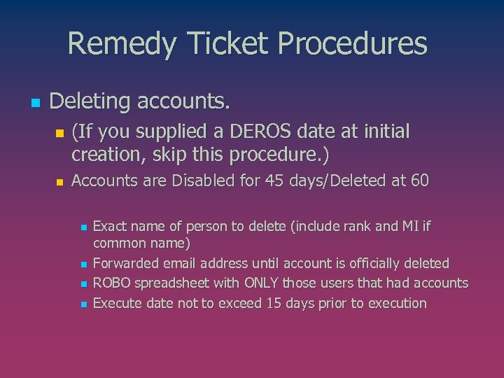 Remedy Ticket Procedures n Deleting accounts. n n (If you supplied a DEROS date