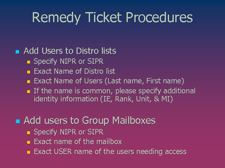 Remedy Ticket Procedures n Add Users to Distro lists n n n Specify NIPR
